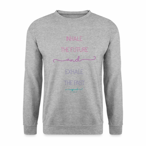 Inhale the Future and Exhale the Past - Men's Sweatshirt