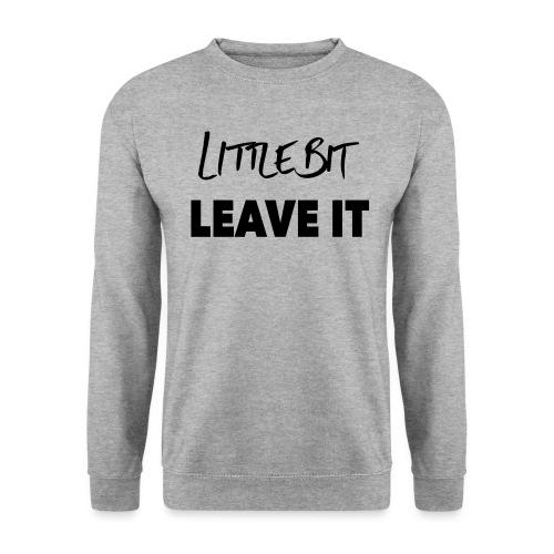 A Little Bit Leave It - Men's Sweatshirt