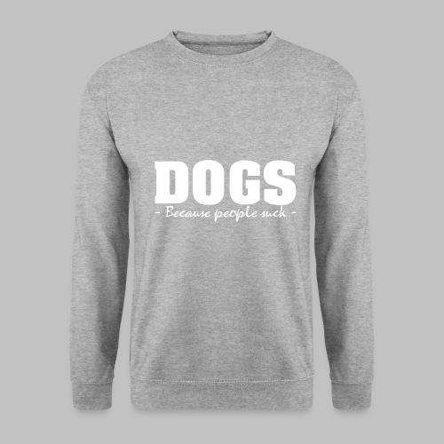 DOGS - BECAUSE PEOPLE SUCK - Männer Pullover