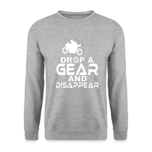 Drop a gear and disappear - Unisex Sweatshirt