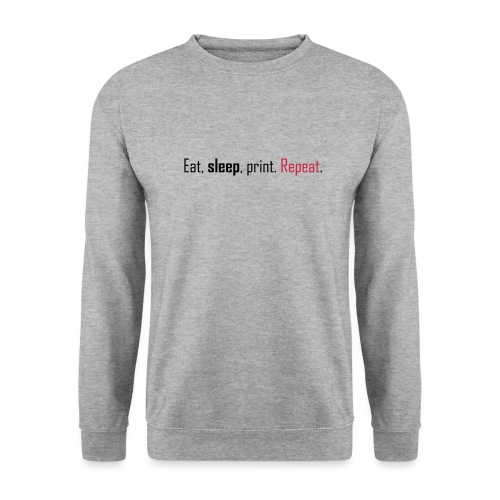 Eat, sleep, print. Repeat. - Unisex Sweatshirt