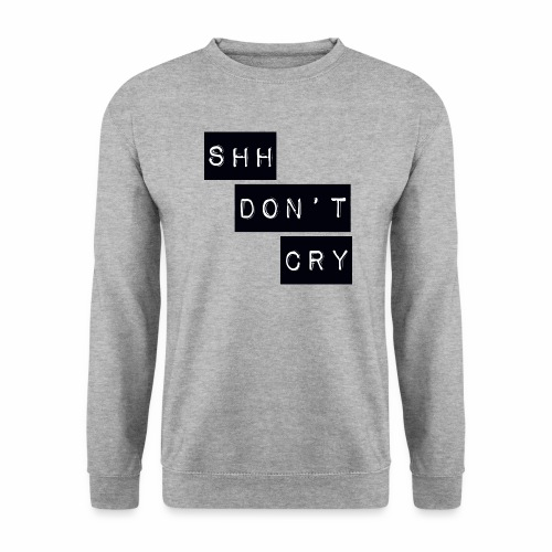 Shh dont cry - Men's Sweatshirt