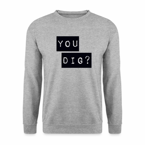 You Dig - Men's Sweatshirt