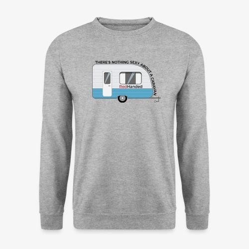 Caravans Aren't Sexy - Unisex Sweatshirt