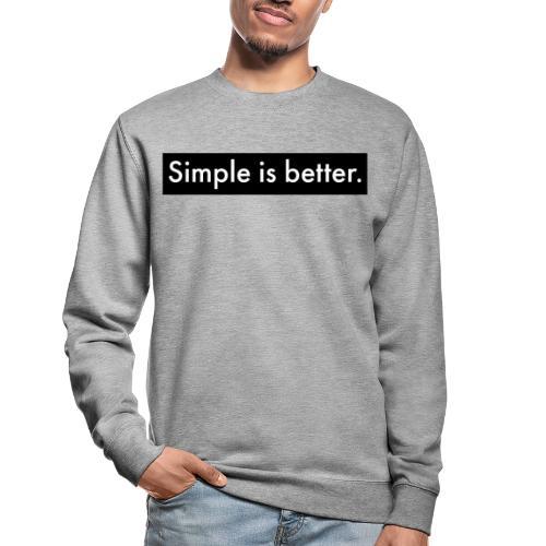 Simple Is Better - Unisex Sweatshirt