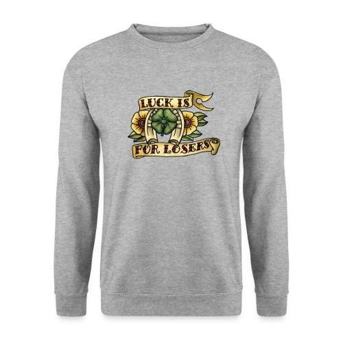Luck Is For Losers - Unisex Sweatshirt
