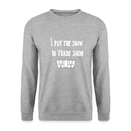 I put the show in trade show - Sweat-shirt Homme