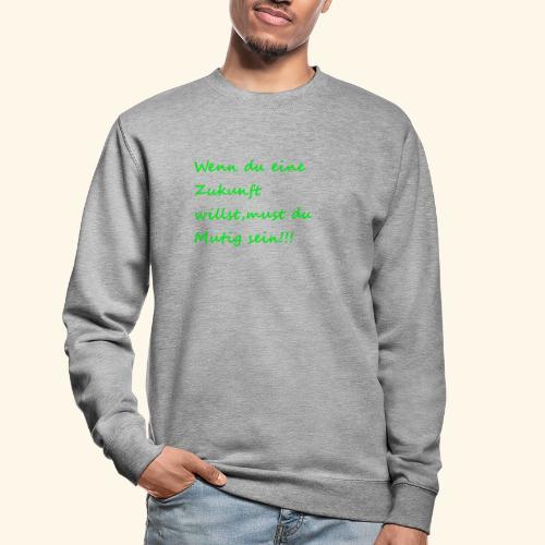 Zeig mut zur Zukunft - Unisex Sweatshirt