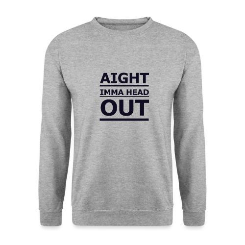 Aight Imma Head Out - Men's Sweatshirt