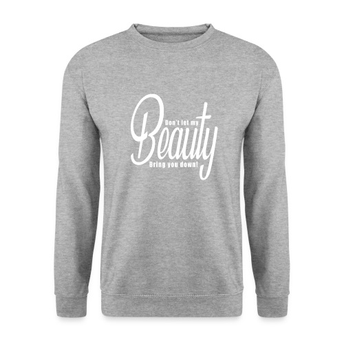 Don't let my BEAUTY bring you down! (White) - Unisex Sweatshirt