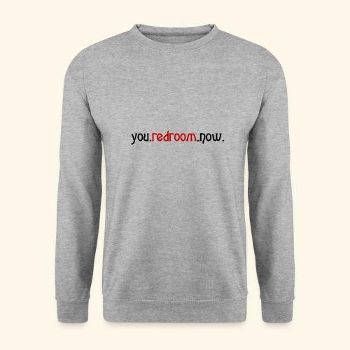 you redroom now - Unisex Sweatshirt