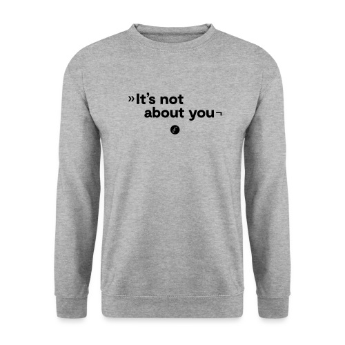 It's not about you - Männer Pullover