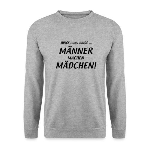 Männer machen Mädchen - Unisex Pullover