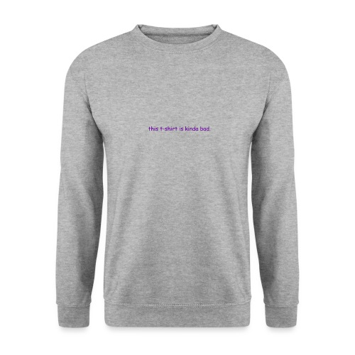 kinda bad t-shirt - Men's Sweatshirt