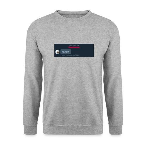 Your Father Left ..... (MEME LINE) - Unisex Sweatshirt