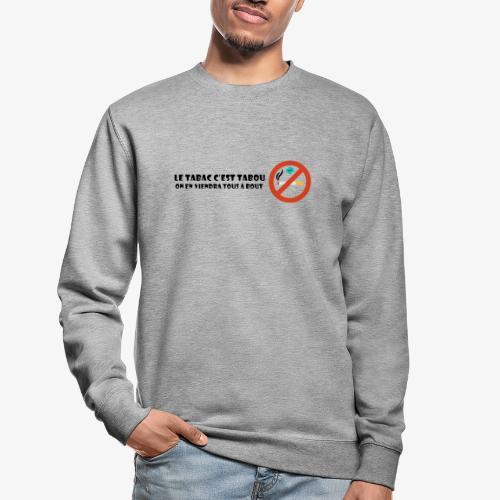 Le tabac c'est tabou - Sweat-shirt Unisexe