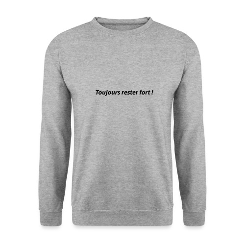 Toujours rester fort ! - Sweat-shirt Unisex