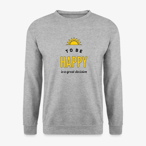 to be HAPPY is a great decision - Männer Pullover