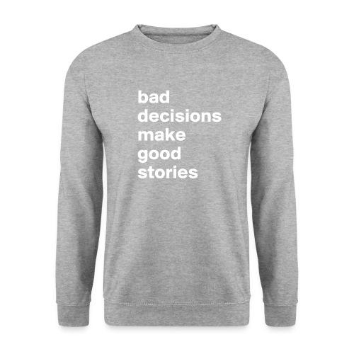bad decisions make good stories - Men's Sweatshirt