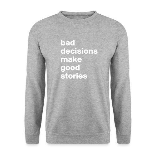 bad decisions make good stories - Unisex Sweatshirt