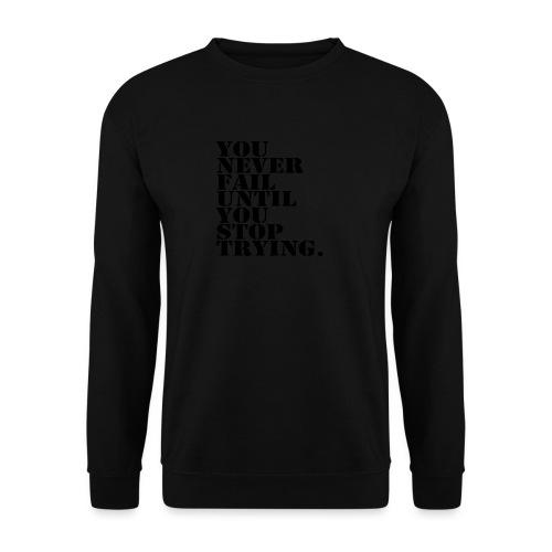 You never fail until you stop trying shirt - Unisex svetaripaita