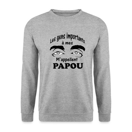 Les gens importants à mes yeux m'appellent PAPOU - Sweat-shirt Unisex