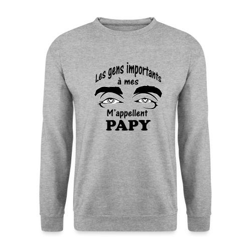 Les gens importants à mes yeux m'appellent PAPY - Sweat-shirt Unisex