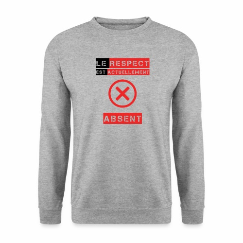 Le respect est actuellement absent - Sweat-shirt Unisex