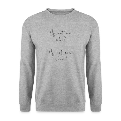 If not me, who? If not now, when? - Felpa unisex