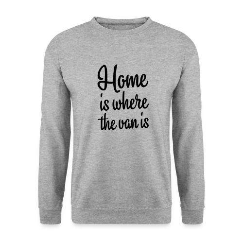 Home is where the van is - Autonaut.com - Unisex Sweatshirt