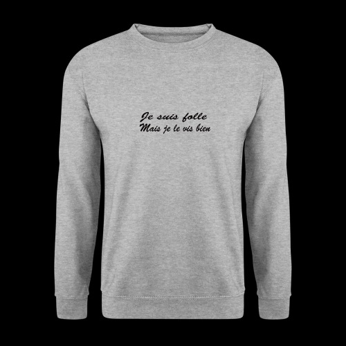 je suis folle - Sweat-shirt Unisex