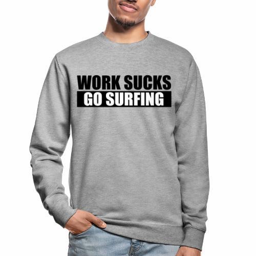 work_sucks_go_surf - Unisex Sweatshirt