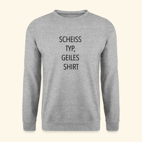 Scheiss Typ, geiles Shirt - Männer Pullover