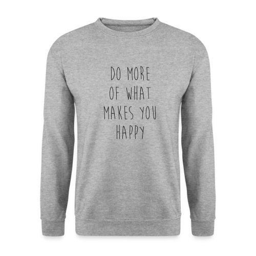 Do More Of What Makes You Happy Motivational Quote - Männer Pullover