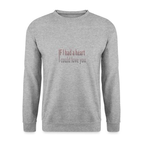 if i had a heart i could love you - Unisex Sweatshirt