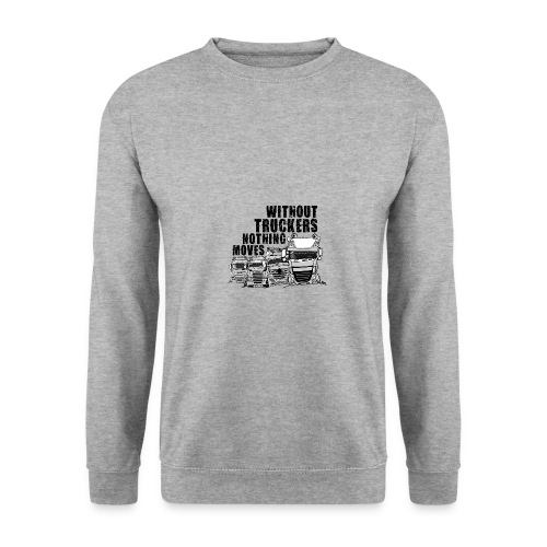 0911 without truckers nothing moves - Unisex sweater