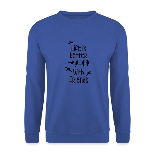 life is better with friends Vögel twittern Freunde - Men's Sweatshirt