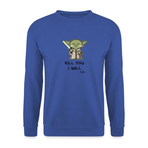 Kill you I will - Unisex sweater