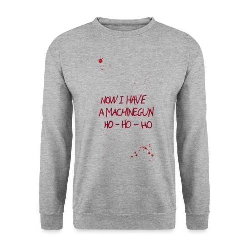 Now I have a machine gun pt 2 - Unisex sweater