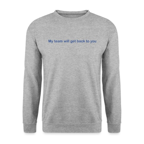 My team will get back to you - Unisex sweater