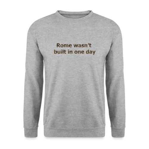 Rome n'a pas été construite en un jour - Sweat-shirt Unisexe