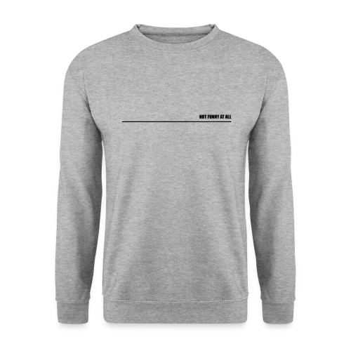 Not Funny at all - Unisex sweater