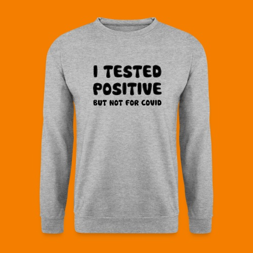 I Tested Positive But Not For Covid - Unisextröja