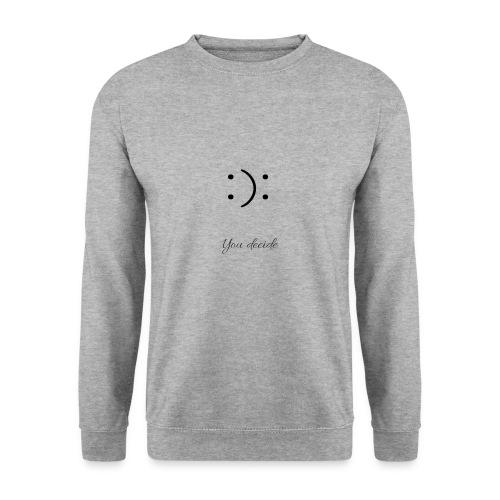 you decide - Sweat-shirt Unisexe