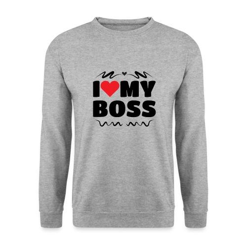I love my Boss - Unisex Sweatshirt