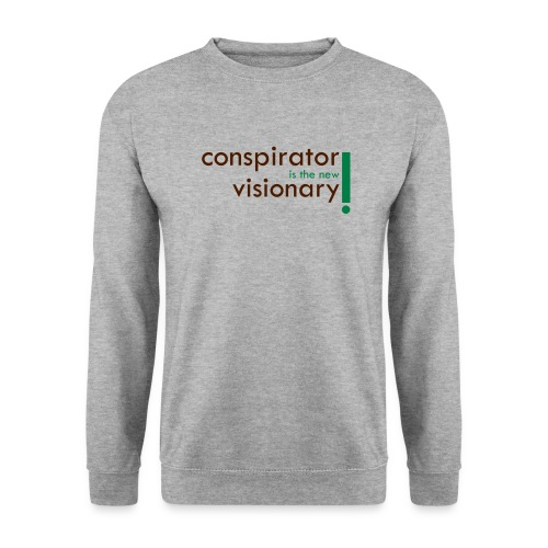 conspirator is the new visionary - Sweat-shirt Unisexe