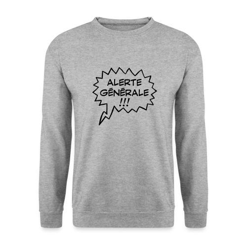 Alerte générale ! - Sweat-shirt Unisexe