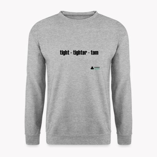 tight - tighter - tom - Unisex Pullover