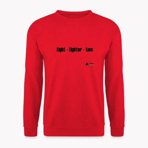 tight - tighter - tom - Unisex Pullover
