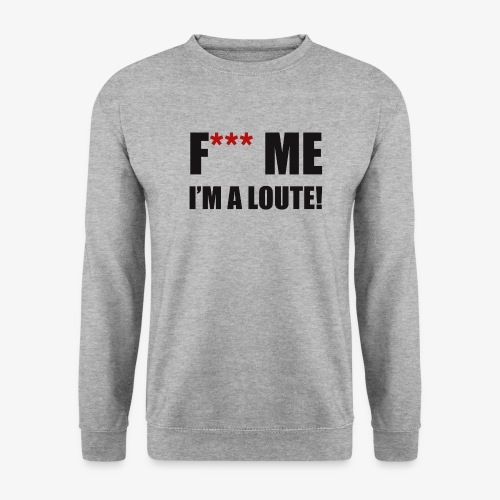 F*** ME I'M A LOUTE! - Sweat-shirt Unisexe
